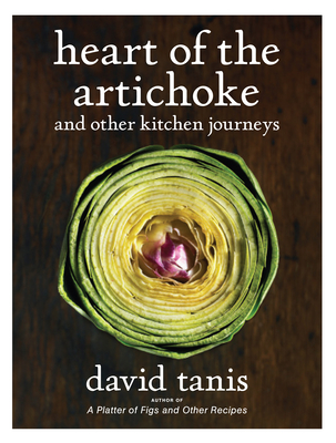 Heart of the Artichoke and Other Kitchen Journeys - Tanis, David