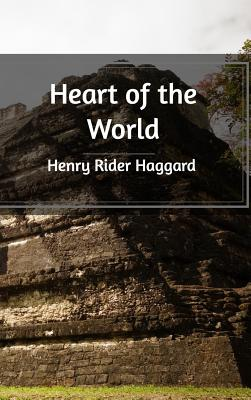 Heart of the World - Haggard, Henry Rider, Sir