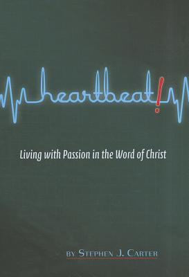 Heartbeat! Living with Passion in the Word of Christ - Carter, Steven, Dr., and Carter, Stephen J