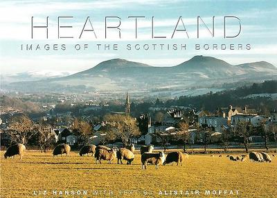 Heartland: Images of Scottish Borders - Moffat, Alistair, and Hanson, Liz (Photographer)