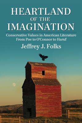 Heartland of the Imagination: Conservative Values in American Literature from Poe to O'Connor to Haruf - Folks, Jeffrey J