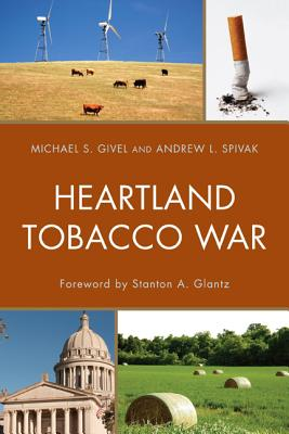 Heartland Tobacco War - Givel, Michael S., and Spivak, Andrew L., and Glantz, Stanton A. (Foreword by)