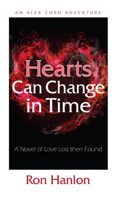 Hearts Can Change in Time: A Novel of Love Lost Then Found - Hanlon, Ron