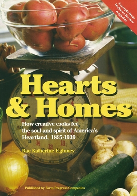Hearts & Home: How Creative Cooks Fed the Soul and Spirit of America's Heartland, 1895-1939 - Eighmey, Rae Katherine (Compiled by)