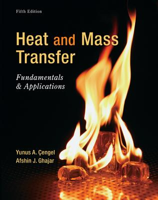 Heat and Mass Transfer: Fundamentals & Applications - Cengel, Yunus A, Dr., and Ghajar, Afshin J