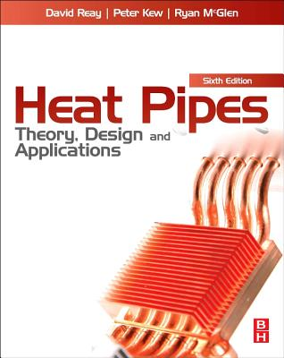 Heat Pipes: Theory, Design and Applications - Reay, David, and McGlen, Ryan, and Kew, Peter