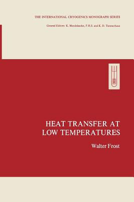 Heat Transfer at Low Temperatures - Frost, Walter