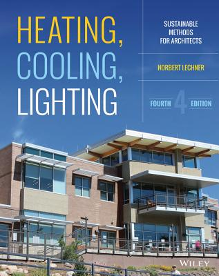 Heating, Cooling, Lighting: Sustainable Design Methods for Architects - Lechner, Norbert