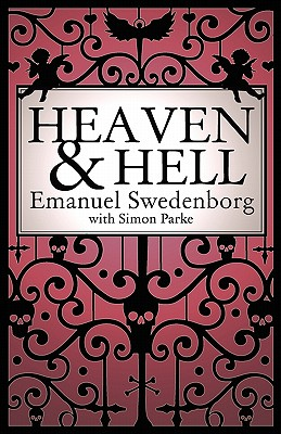 Heaven and Hell - Swedenborg, Emanuel, and Parke, Simon (Editor)