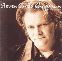 Heaven in the Real World - Steven Curtis Chapman