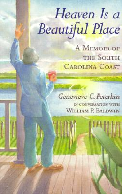 Heaven is a Beautiful Place: A Memoir of the South Carolina Coast - Peterkin, Genevieve C, and Baldwin, William P, III (Contributions by)