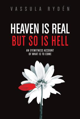 Heaven Is Real But So Is Hell: An Eyewitness Account of What Is to Come - Ryden, Vassula