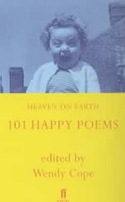 Heaven on Earth: 101 Happy Poems - Cope, Wendy (Editor)