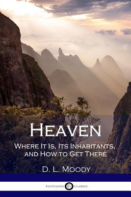 Heaven: Where It Is, Its Inhabitants, and How to Get There - Moody, D L