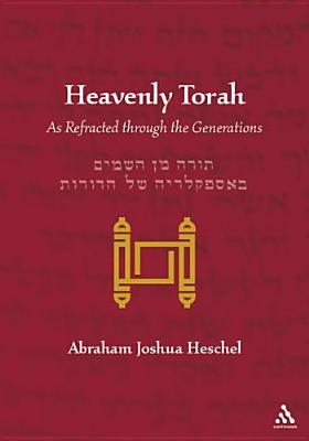 Heavenly Torah - Heschel, Abraham Joshua, and Tucker, Gordon, Rabbi, PhD, and Levin, Leonard