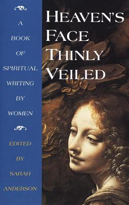 Heaven's Face, Thinly Veiled: A Book of Spiritual Writing by Women - Anderson, Sarah