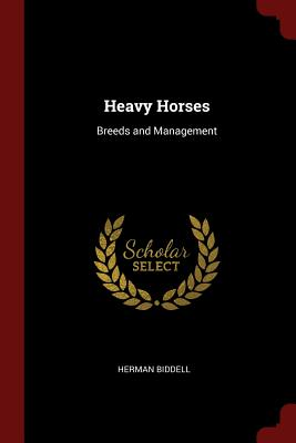 Heavy Horses: Breeds and Management - Biddell, Herman