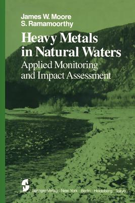 Heavy Metals in Natural Waters: Applied Monitoring and Impact Assessment - Moore, J W