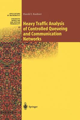 Heavy Traffic Analysis of Controlled Queueing and Communication Networks - Kushner, Harold