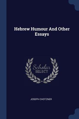 Hebrew Humour and Other Essays - Chotzner, Joseph