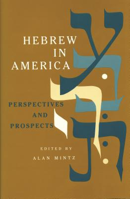 Hebrew in America: Perspectives and Prospects - Mintz, Alan (Editor)