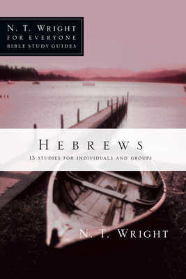 Hebrews: 13 Studies for Individuals and Groups - Wright, N T, and Pell, Patty