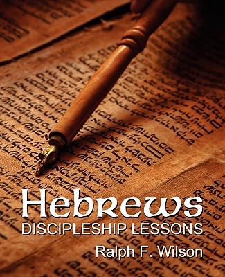 Hebrews: Discipleship Lessons - Wilson, Ralph F