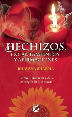 Hechizos, Encantamientos y Afirmaciones: Como Iluminar Tu Vida y Conseguir Lo Que Deseas - Sharma, Bhavana