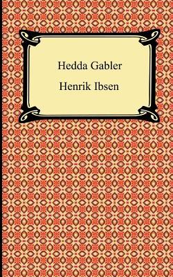 Hedda Gabler - Goethe, Johann Wolfgang Von, and Ibsen, Henrik Johan