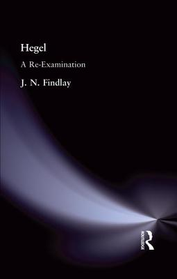 Hegel: A Re-Examination - Findlay, J. N.