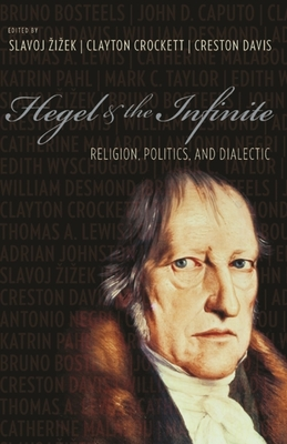 Hegel and the Infinite: Religion, Politics, and Dialectic - Zizek, Slavoj (Editor), and Crockett, Clayton (Editor), and Davis, Creston (Editor)