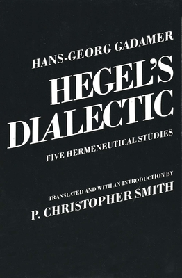 Hegel's Dialectic: Five Hermeneutical Studies - Gadamer, Hans-Georg, and Smith, P Christopher (Translated by)