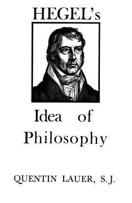 Hegel's Idea of Philosophy - Lauer, Quentin