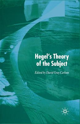 Hegel's Theory of the Subject - Gray Carlson, David (Editor)