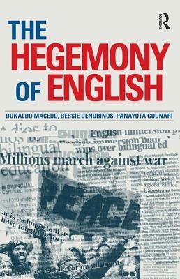 Hegemony of English - Macedo, Donaldo, and Dendrinos, Bessie, and Gounari, Panayota
