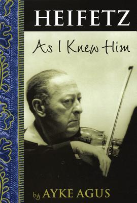 Heifetz as I Knew Him - Agus, Ayke