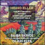 Heino Eller: Violin Concerto; Fantasy; Symphonic Legend; Symphony No. 2