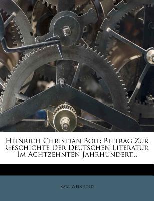 Heinrich Christian Boie: Beitrag Zur Geschichte Der Deutschen Literatur Im Achtzehnten Jahrhundert... - Weinhold, Karl