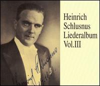 Heinrich Schlusnus Liederalbum, Vol. III - Heinrich Schlusnus (vocals); Sebastian Peschko (piano); Bavarian State Opera Orchestra; Gerhard Steeger (conductor)