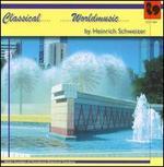 Heinrich Schweizer: Classical / Worldmusic
