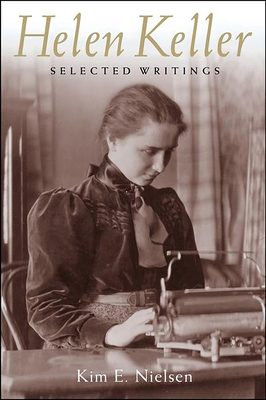 Helen Keller: Selected Writings - Keller, Helen, and Renshon, Stanley A, Professor, and Nielsen, Kim E (Editor)