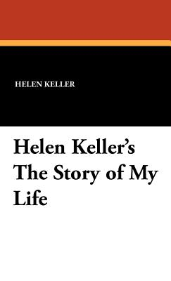 Helen Keller's the Story of My Life - Keller, Helen