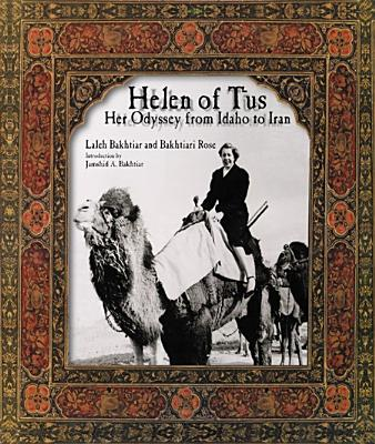 Helen of Tus: Her Odyssey from Idaho to Iran - Bakhtiar, Laleh, and Rose, Bakhtiari