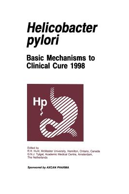 Helicobacter Pylori: Basic Mechanisms to Clinical Cure 1998 - Hunt, R H (Editor)