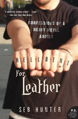 Hell Bent for Leather: Confessions of a Heavy Metal Addict - Hunter, Seb