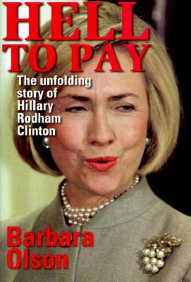 Hell to Pay: The Unfolding Story of Hillary Rodham Clinton - Olson, Barbara