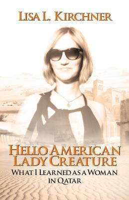 Hello, American Lady Creature - Kirchner, Lisa L