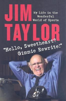 Hello Sweetheart? Gimmie Rewrite!: My Life in the Wonderful World of Sports - Taylor, Jim, PhD