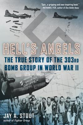 Hell's Angels: The True Story of the 303rd Bomb Group in World War II - Stout, Jay A