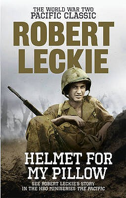 Helmet for my Pillow: The World War Two Pacific Classic - Leckie, Robert